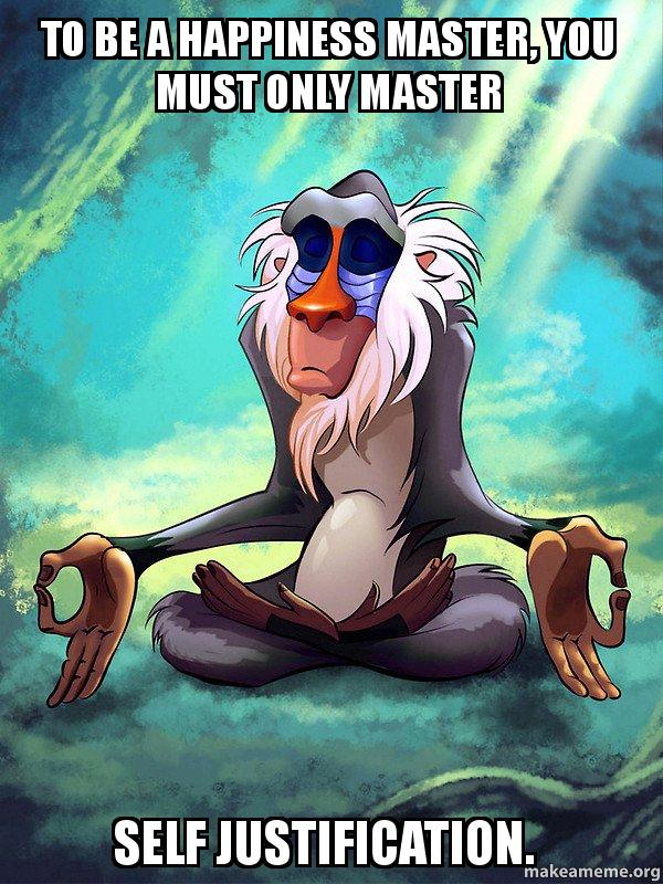 Rafiki meditating : To be a happiness master, you must only master self-justification