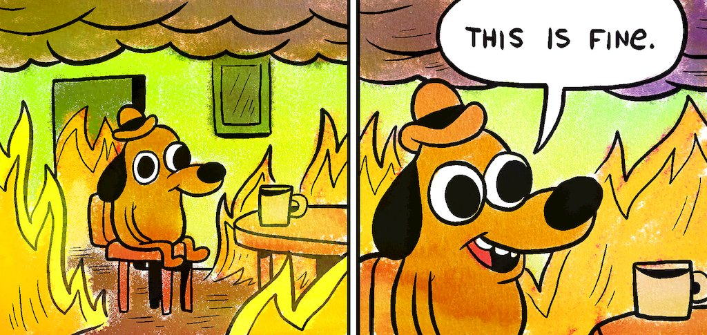 """Meme of dog staying in burning room saying """"this is fine"""". Demonstrates sunk cost effect."""