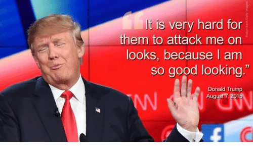 Trump showing extreme confidence about his looks.