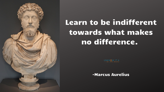 Image Result for Stoicism Quotes - Learn to be indifferent to what makes no difference - Marcus Aurelius. stop chasing success and happiness