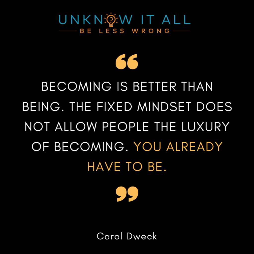 Fixed Mindset Quote by Carol Dweck: Becoming is better than being. The fixed mindset does not allow people the luxury of becoming. You already have to be.
