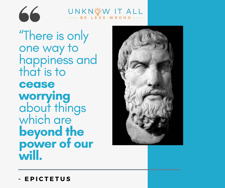 """How to stop feeling like you need to prove yourself: T""""here is only one way to find happiness and that is to cease worrying about things which are beyond the power of our will.""""- Stoic philosopher Epictetus"""