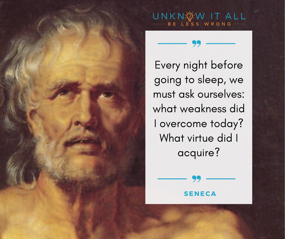 """How to stop feeling like you need to prove yourself: """"Every night before going to sleep, we must ask ourselves: what weakness did I overcome today? What virtue did I acquire?"""" - Stoic philosopher Seneca quote"""