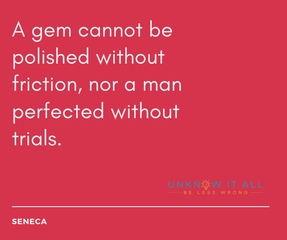 """How to stop feeling like you need to prove yourself: """"A gem cannot be polished without friction, nor a man perfected without trials."""" - Quote by Stoic philosopher Seneca."""