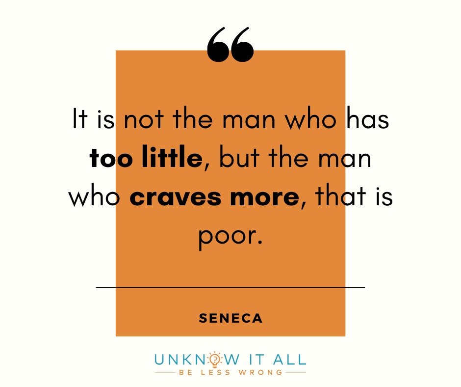 """How to stop feeling like you need to prove yourself: """"It is not the man who has too little, but the man who craves more, that is poor."""" - Stoic philosopher Seneca"""