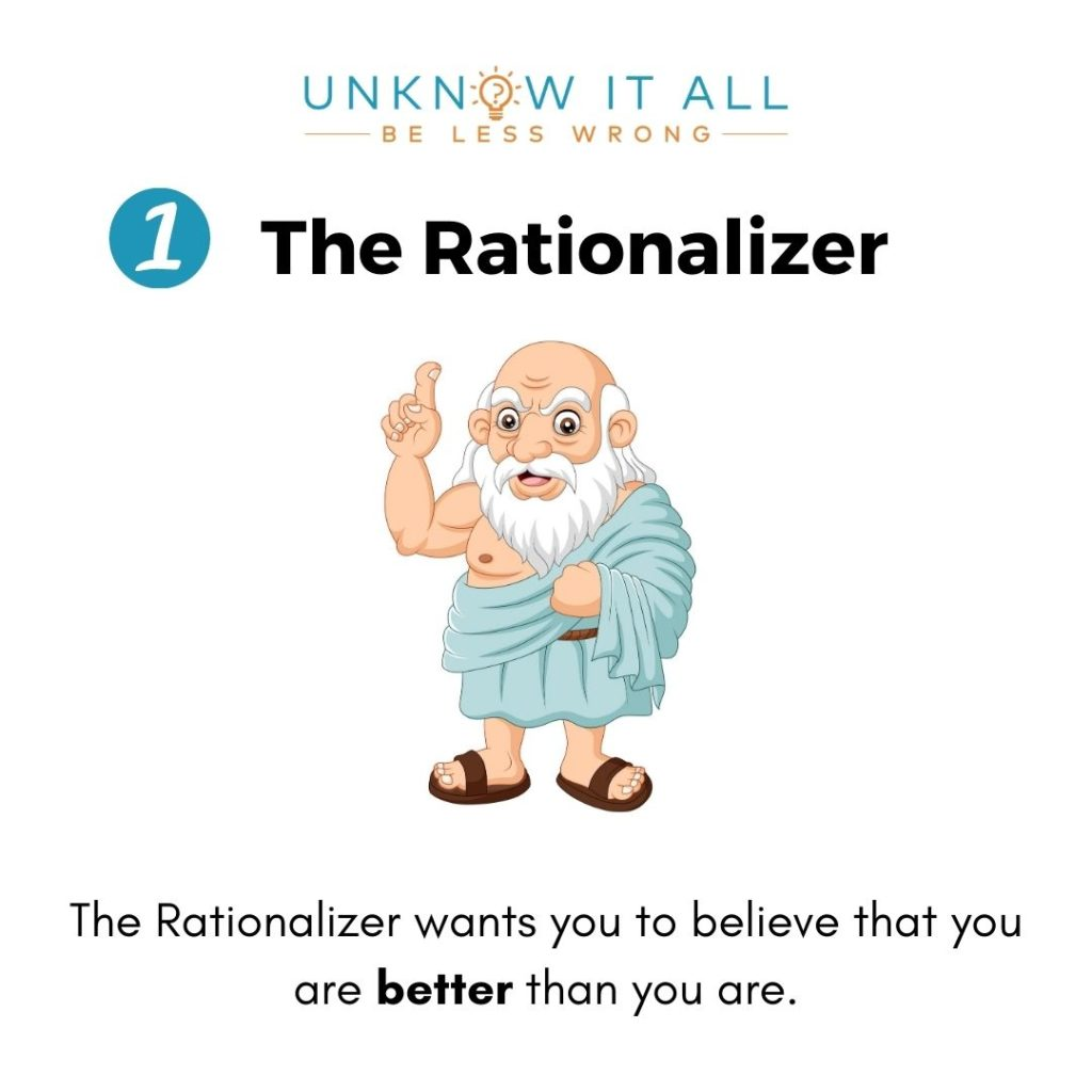 The Rationalizer - enemy of self- honesty and self-awareness. Wants you to think you are better than you are.