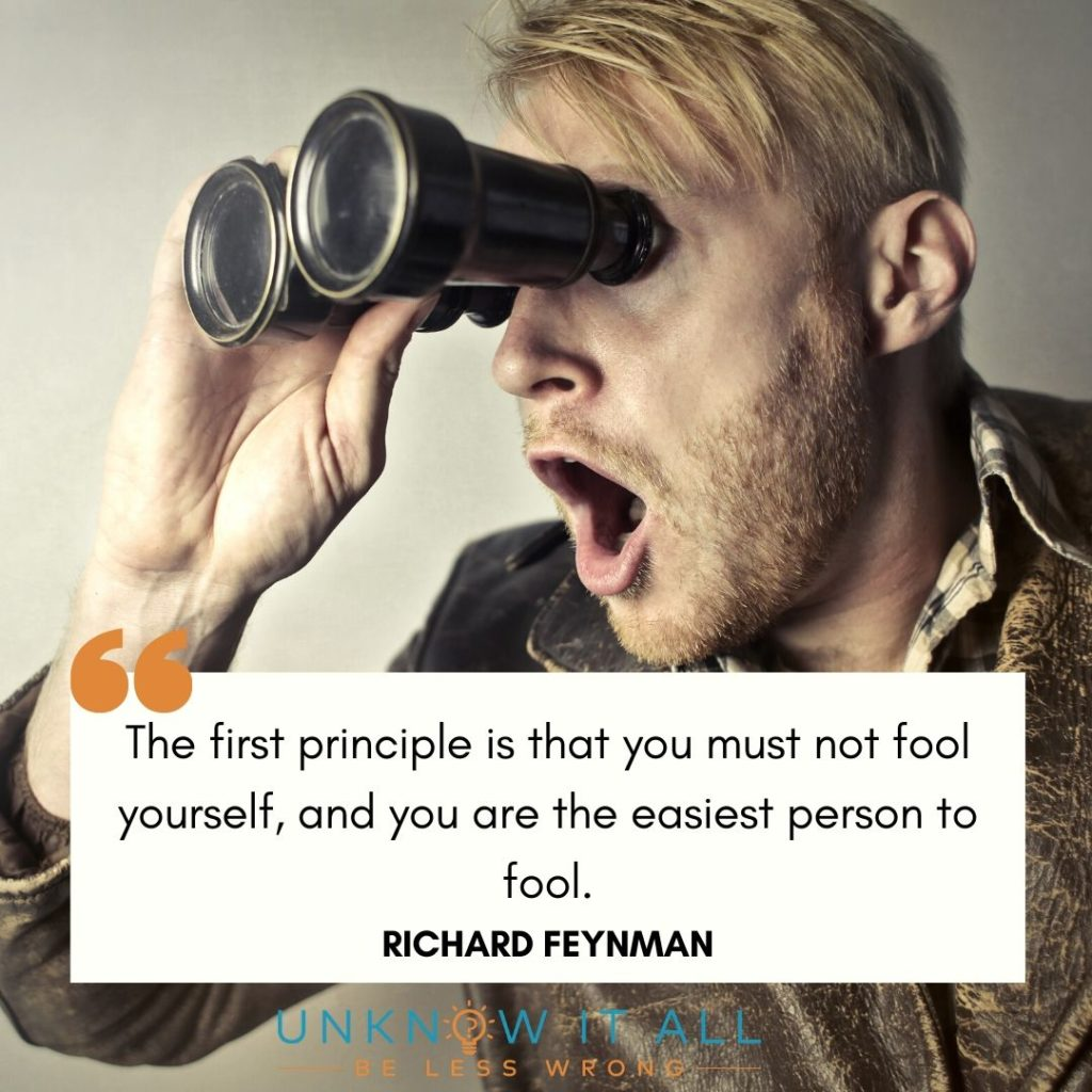"""Emotional Intelligence and Self Honesty Quote: Richard Feynman """"The first principle is that you must not fool yourself, and you are the easiest person to fool."""""""