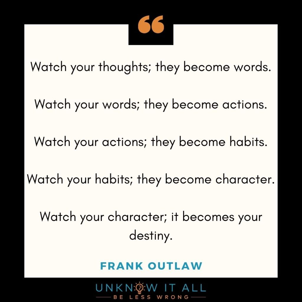 """""""Watch your thoughts; they become words. Watch your words; they become actions. Watch your actions; they become habits. Watch your habits; they become character. Watch your character; it becomes your destiny."""" Quote by Frank Outlaw. Stay or Go? How to do the right thing"""