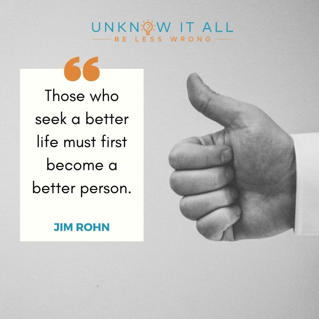 """Self-improvement quote : """"Those who seek a better life must first become a better person."""" - Jim Rohn"""